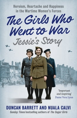 Book Jessie's Story: Heroism, heartache and happiness in the wartime women's forces (The Girls Who Went… by Duncan Barrett
