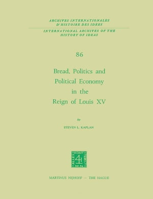 Bread, Politics and Political Economy in the Reign of Louis XV: Volume One