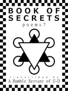 Book of Secrets: Poems? by A Humble Servant of G-D