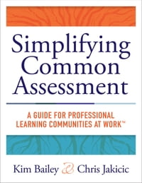 Simplifying Common Assessment: A Guide for Professional Learning Communities at Work™ [how…