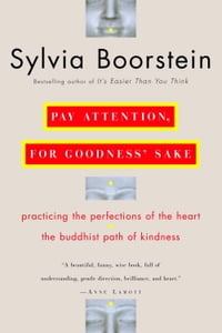 Pay Attention, for Goodness' Sake: Practicing the Perfections of the Heart--The Buddhist Path of…