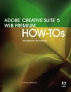 Adobe Creative Suite 5 Web Premium How-Tos: 100 Essential Techniques by David Karlins