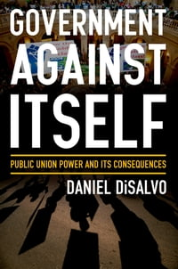 Government against Itself: Public Union Power and Its Consequences