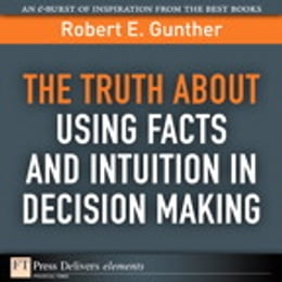 Book The Truth About Using Facts AND Intuition in Decision Making by Robert E. Gunther