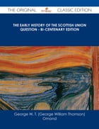 The Early History of the Scottish Union Question - Bi-Centenary Edition - The Original Classic…