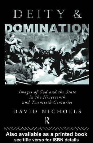 Deity and Domination Images of God and the State in the 19th and 20th Centuries