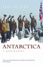 Antarctica: A Biography: A Biography by David Day