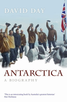 Book Antarctica: A Biography: A Biography by David Day