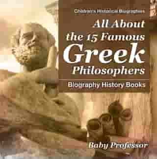 All About the 15 Famous Greek Philosophers - Biography History Books | Children's Historical Biographies by Baby Professor