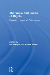 The Value and Limits of Rights: Essays in Honour of Peter Jones