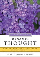 Dynamic Thought, Lessons 1-4: Create the Life You Want, A Hampton Roads Collection by Henry Thomas Hamblin