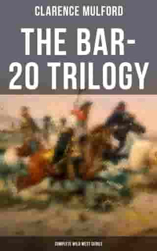 The Bar-20 Trilogy (Complete Wild West Series): Wild Adventures of Cassidy and His Gang of Friends: Bar-20, Bar-20 Days & The Bar-20 Three