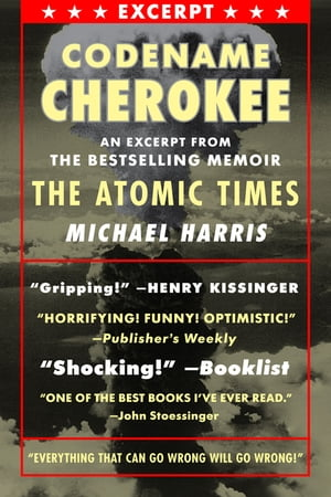 CODENAME CHEROKEE An excerpt from the bestselling memoir,  THE ATOMIC TIMES