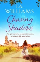 Chasing Shadows: An intriguing romance across the centuries by T.A. Williams