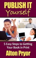 Publish It Yourself: Five Easy Steps to Getting Your Book in Print cc26c485-013c-4e9d-a4af-66fd552b8fe3