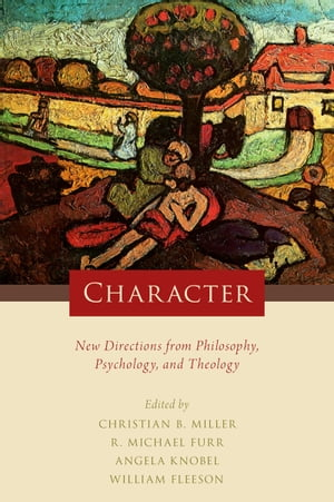 Character New Directions from Philosophy,  Psychology,  and Theology
