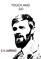 Touch And Go: A Play in Three Acts by D. H. Lawrence