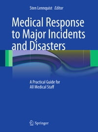 Medical Response to Major Incidents and Disasters: A Practical Guide for All Medical Staff