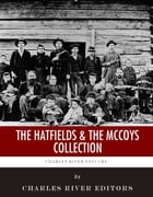 The Hatfields and The McCoys Collection by Charles River Editors