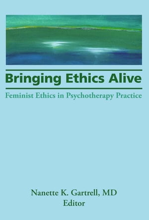 Bringing Ethics Alive Feminist Ethics in Psychotherapy Practice