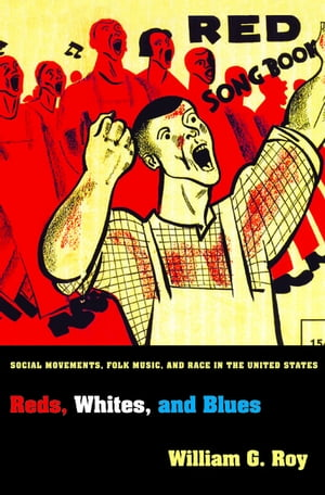 Reds,  Whites,  and Blues Social Movements,  Folk Music,  and Race in the United States