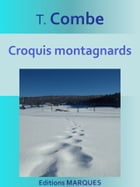 Croquis montagnards: Texte intégral by T. Combe