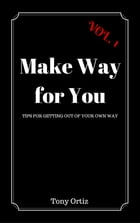 Make Way for You: Tips for getting out of your own way by Tony Ortiz