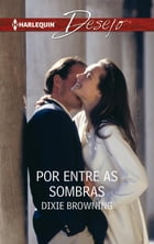 Por entre as sombras by DIXIE BROWNING