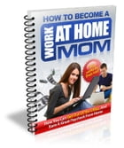 How to Become a Work at Home Mom by Anonymous