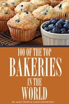 100 of the Top Bakeries in the World by alex trostanetskiy