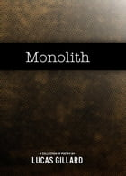 Monolith: A Collection of Poetry by Lucas Gillard