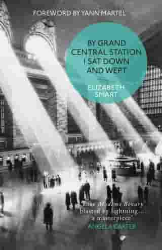 By Grand Central Station I Sat Down and Wept by Elizabeth Smart