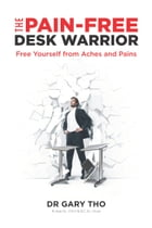 The Pain-Free Desk Warrior by Dr Gary Tho