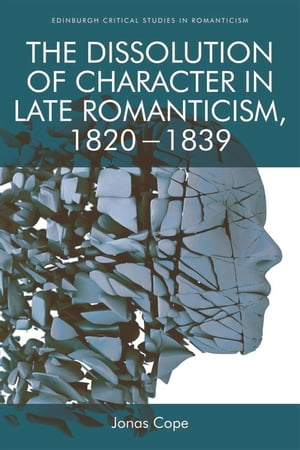 Dissolution of Character in Late Romanticism, 1820 - 1839