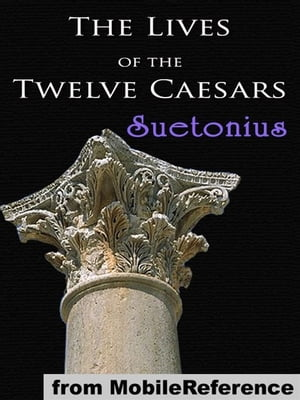 The Lives Of The Twelve Caesars: (De Vita Caesarum) (Mobi Classics)