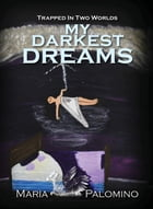 My Darkest Dreams: Trapped in Two Worlds by Maria Palomino