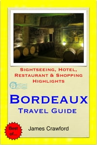 Bordeaux & The Wine Region, France Travel Guide - Sightseeing, Hotel, Restaurant & Shopping…