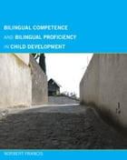 Bilingual Competence and Bilingual Proficiency in Child Development by Norbert Francis