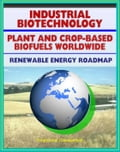Plant and Crop-based Biofuels and Industrial Biotechnology: Comprehensive World Survey of Biofuel Industries and Processes, Renewable Energy and Resources Roadmap eac61a1d-79c8-4702-9705-088e9b5d8130