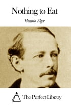 Nothing to Eat by Horatio Alger Jr.