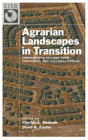 Agrarian Landscapes in Transition Comparisons of Long-Term Ecological & Cultural Change