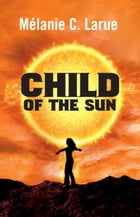 Child of the Sun by Mélanie C. Larue