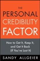 The Personal Credibility Factor: How to Get It, Keep It, and Get It Back (If You've Lost It) by Sandy Allgeier