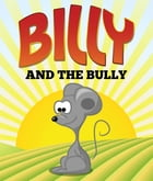 Billy and the Bully: Children's Books and Bedtime Stories For Kids Ages 3-8 for Fun Life Lessons by Jupiter Kids