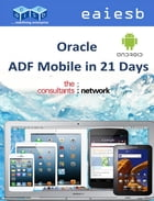 Oracle ADF Mobile: in 21 Days by EAIESB