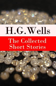 The Collected Short Stories of H. G. Wells (Over 70 fantasy and science fiction short stories in…