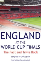 England at the World Cup Finals: The Fact and Trivia Book by Chris Cowlin