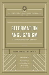 Reformation Anglicanism (The Reformation Anglicanism Essential Library, Volume 1): A Vision for…