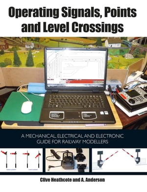 Operating Signals,  Points and Level Crossings A Mechanical,  Electrical and Electronic Guide for Railway Modellers