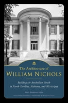 The Architecture of William Nichols: Building the Antebellum South in North Carolina, Alabama, and Mississippi by Paul Hardin Kapp